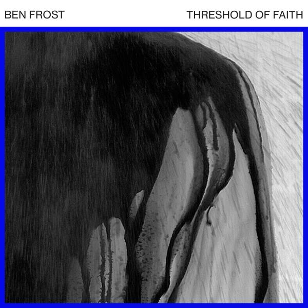 ben frost_threshold of faith